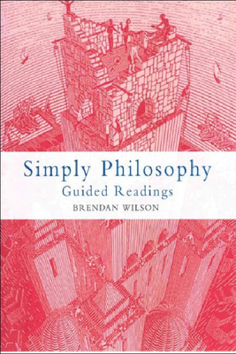 Simply Philosophy: Guided Readings - Wilson, Brendan, Professor (Editor)
