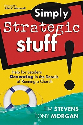 Simply Strategic Stuff:: Help for Leaders Drowning in the Details of Running a Church - Stevens, Tim, and Morgan, Tony