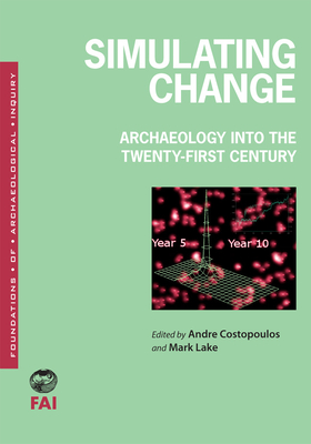 Simulating Change: Archaeology Into the Twenty-First Century - Costopoulos, Andre (Editor), and Lake, Mark W (Editor)