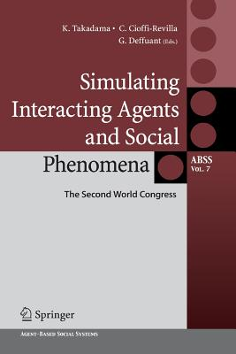 Simulating Interacting Agents and Social Phenomena: The Second World Congress - Takadama, Keiki (Editor), and Cioffi-Revilla, Claudio (Editor), and Deffuant, Guillaume (Editor)