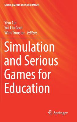 Simulation and Serious Games for Education - Cai, Yiyu (Editor), and Goei, Sui Lin (Editor), and Trooster, Wim (Editor)