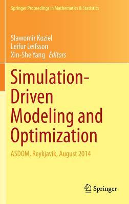 Simulation-Driven Modeling and Optimization: Asdom, Reykjavik, August 2014 - Koziel, Slawomir (Editor), and Leifsson, Leifur (Editor), and Yang, Xin-She (Editor)