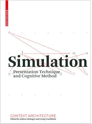 Simulation: Presentation Technique and Cognitive Method - Gleiniger, Andrea (Contributions by), and Vrachliotis, Georg (Contributions by), and Gramelsberger, Gabriele (Contributions by)