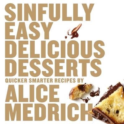 Sinfully Easy Delicious Desserts - Medrich, Alice