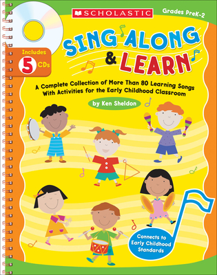 Sing Along and Learn: A Complete Collection of More Than 80 Learning Songs with Activities for the Early Childhood Classroom - Sheldon, Ken (Compiled by)