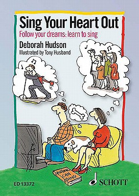 Sing Your Heart out: Follow Your Dreams: Learn to Sing - Hudson, Deborah