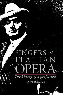 Singers of Italian Opera: The History of a Profession - Rosselli, John, MS, RN, CNE
