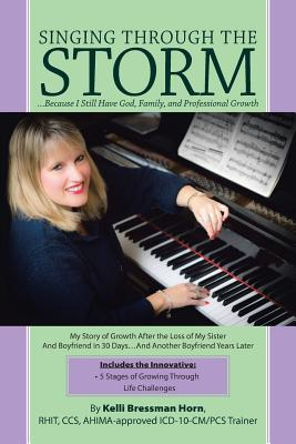 Singing Through the Storm: ...Because I Still Have God, Family, and Professional Growth - Horn, Kelli Bressman