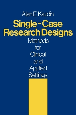 Single-Case Research Designs: Methods for Clinical and Applied Settings - Kazdin, Alan E, PhD, Abpp
