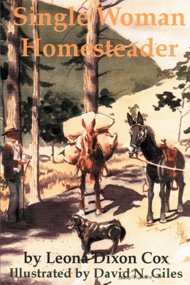 Single Woman Homesteader - Cox, Leona Dixon, and Giles, Marjorie B (Foreword by)