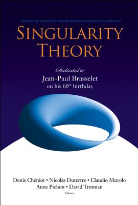 Singularity Theory: Dedicated to Jean-Paul Brasselet on His 60th Birthday - Proceedings of the 2005 Marseille Singularity School and Conference - Brasselet, Jean-Paul, and Cheniot, Denis (Editor), and Dutertre, Nicolas (Editor)