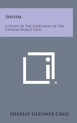 Sinism: A Study of the Evolution of the Chinese World View - Creel, Herrlee Glessner