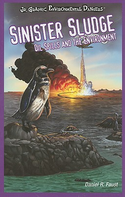 Sinister Sludge: Oil Spills and the Environment - Faust, Daniel R