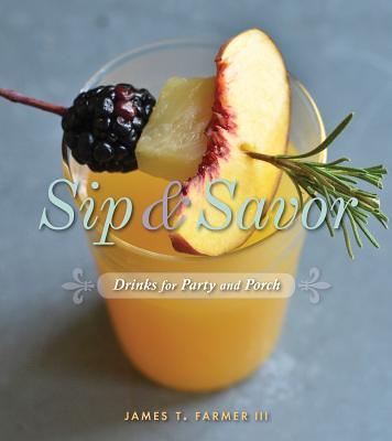 Sip and Savor: Drinks for Party and Porch - Farmer, James T