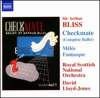 Sir Arthur Bliss: Checkmate (Complete Ballet); Mêlée Fantasque - Royal Scottish National Orchestra; David Lloyd-Jones (conductor)