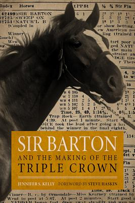 Sir Barton and the Making of the Triple Crown - Kelly, Jennifer S, and Haskin, Steve (Foreword by)