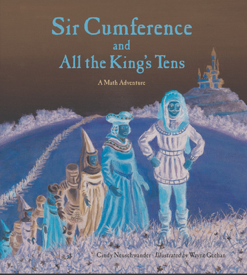 Sir Cumference and All the King's Tens - Neuschwander, Cindy