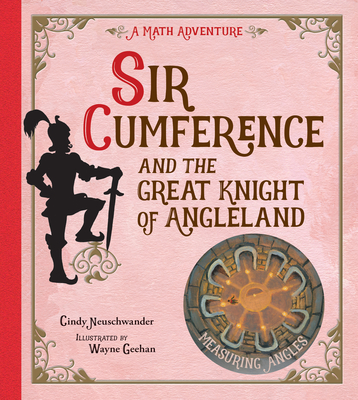 Sir Cumference: And the Great Knight of Angleland - Neuschwander, Cindy