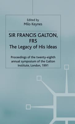 Sir Francis Galton, Frs: The Legacy of His Ideas - Keynes, Milo (Editor)