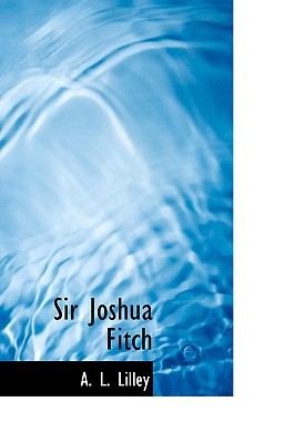 Sir Joshua Fitch - Lilley, A L