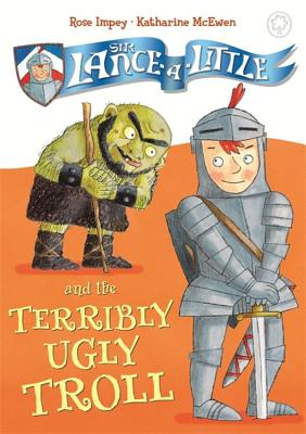 Sir Lance-a-Little and the Terribly Ugly Troll: Book 4 - Impey, Rose