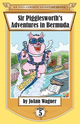 Sir Pigglesworth's Adventures in Bermuda - Wagner, Joann