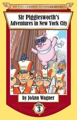 Sir Pigglesworth's Adventures in New York City - Wagner, Joann
