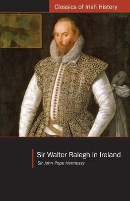 Sir Walter Ralegh in Ireland - Hennessy, John Pope, Sir