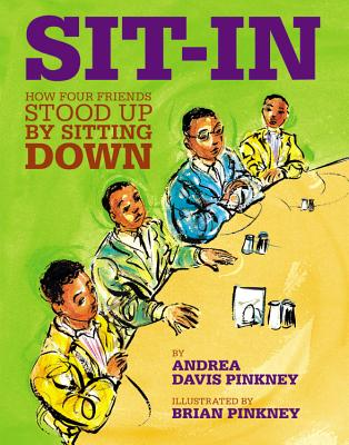 Sit-In: How Four Friends Stood Up by Sitting Down - Pinkney, Andrea Davis, and Pinkney, Brian
