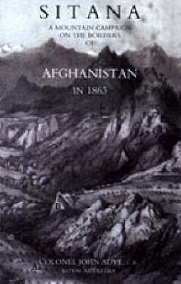 Sitana: a Mountain Campaign on the Borders of Afghanistan in 1863 2004 - Adye, John