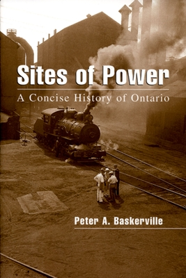 Sites of Power: A Concise History of Ontario - Baskerville, Peter