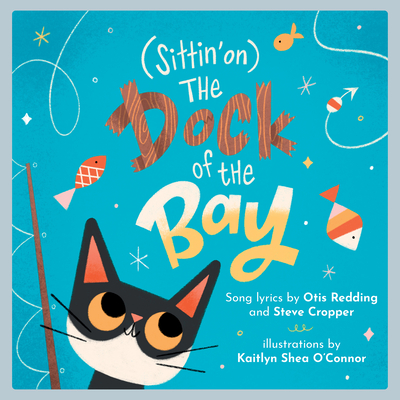 (Sittin' On) the Dock of the Bay: A Children's Picture Book - Redding, Otis, and Cropper, Steve