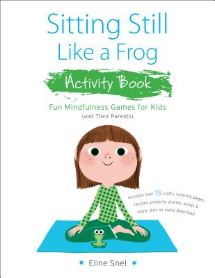 Sitting Still Like a Frog Activity Book: 75 Mindfulness Games for Kids - Snel, Eline