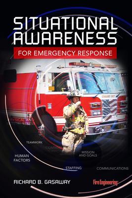 Situational Awareness for Emergency Response - Gasaway, Richard, PhD