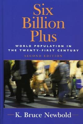 Six Billion Plus: World Population in the Twenty-First Century - Newbold, K Bruce