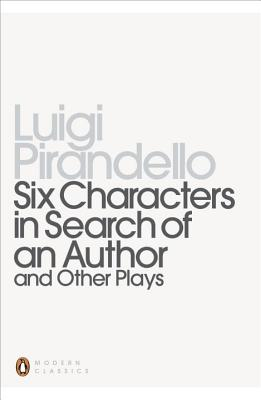 Six Characters in Search of an Author and Other Plays - Pirandello, Luigi, Professor