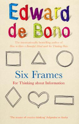 Six Frames: For Thinking About Information - De Bono, Edward