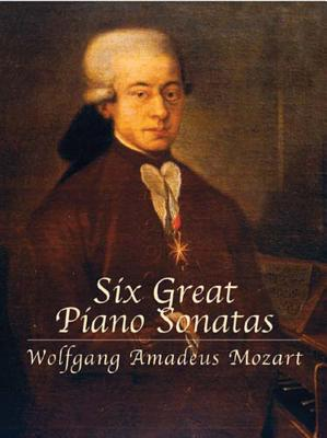 Six Great Piano Sonatas - Mozart, Wolfgang Amadeus