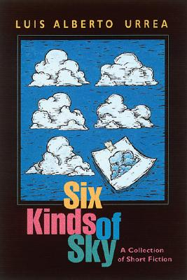 Six Kinds of Sky: A Collection of Short Fiction - Urrea, Luis Alberto, Mfa