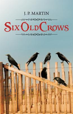 Six Old Crows - Martin, J P