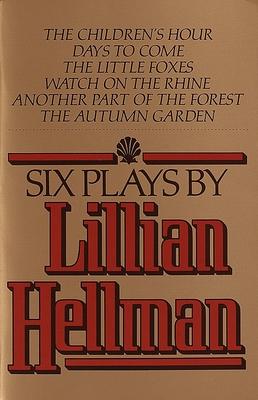 Six Plays by Lillian Hellman - Hellman, Lillian