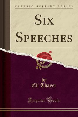 Six Speeches (Classic Reprint) - Thayer, Eli