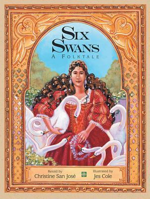 Six Swans: A Folktale - San Jose, Christine