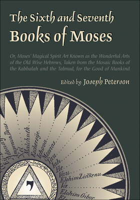 Sixth and Seventh Books of Moses - Peterson, Joseph (Editor)