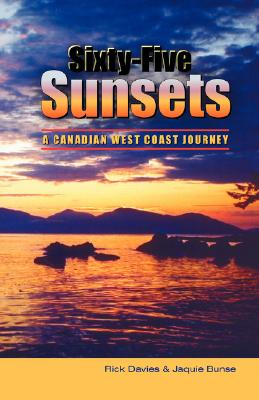 Sixty-Five Sunsets: A Canadian West Coast Journey - Davies, Rick, and Bunse, Jaquie, and Trafford Publishing (Creator)