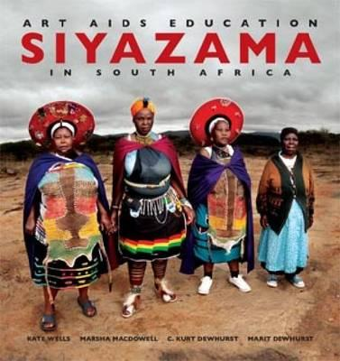 Siyazama: Art, AIDS and Education in South Africa - Wells, Kate (Editor), and MacDowell, Marsha (Editor), and Dewhurst, C Kurt (Editor)