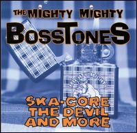 Ska-Core, The Devil & More - The Mighty Mighty Bosstones