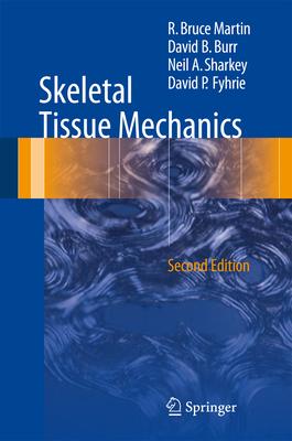 Skeletal Tissue Mechanics - Martin, R Bruce, and Burr, David B, and Sharkey, Neil A