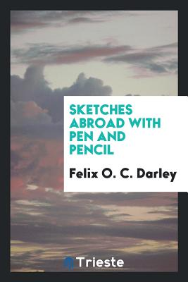 Sketches Abroad with Pen and Pencil - Darley, Felix O C