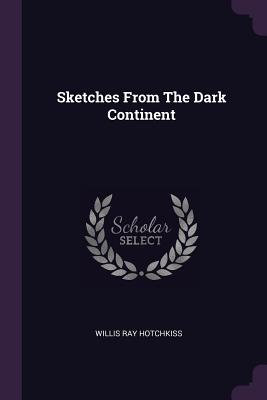 Sketches from the Dark Continent - Hotchkiss, Willis Ray